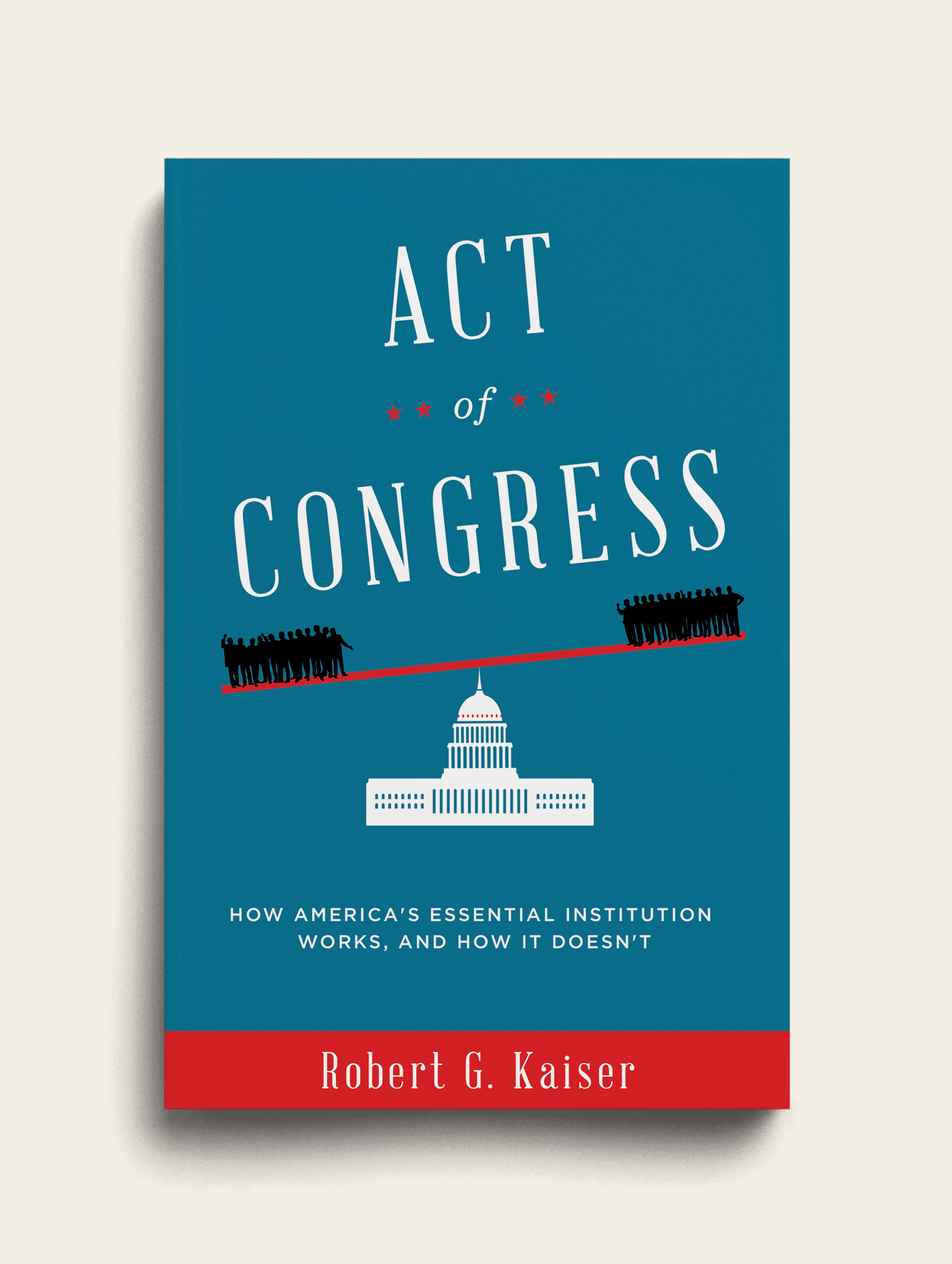 Robert G. Kaiser - Act of Congress Book Cover - The Heads of State